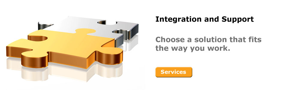 Integration and support. Choose a solution that fits the way you work.